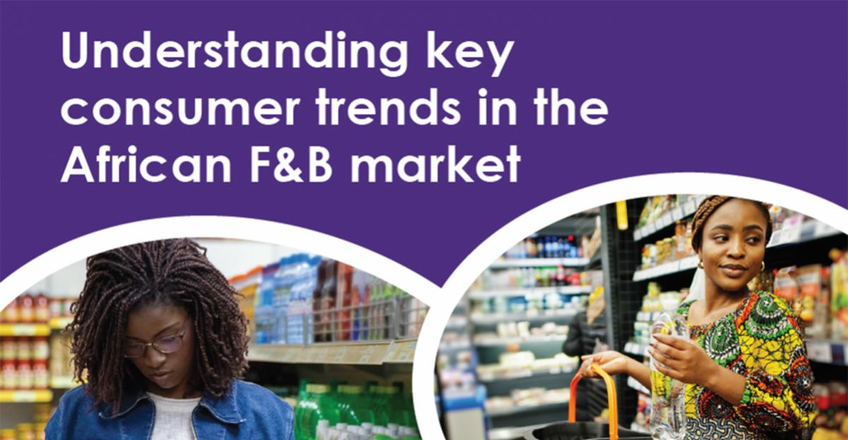 Understanding key consumer trends in the African F&B market [Report]
